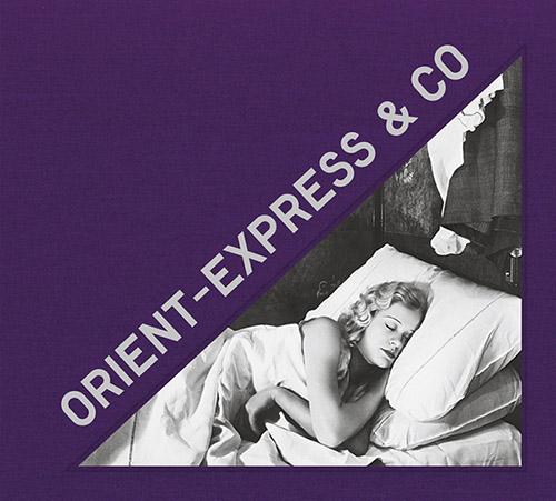Couverture Orient-Express & Co, archives photographiques inédites d'un train mythique, aux éditions Textuel, 2020