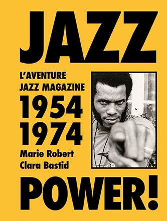 Couverture Jazz Power, l'aventure Jazz Magazine, 1954‑197 de Clara Bastid, Marie Robert 4, aux éditions delpire & co, 2021.