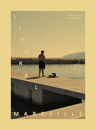 Couverture de Littoral Marseille, photographies de Élise Llinarès, textes de Michel Peraldi aux Éditions d'une rive à l'autre. © Élise Llinarès. © Éditions d'une rive à l'autre.
