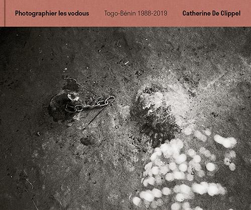 Couverture de Photographier les vodous. Togo-Bénin, 1988-2019 de Catherine De Clippel aux éditions de la Maison des sciences de l'homme. © Catherine De Clippel. © Éditions de la Maison des sciences de l'homme.