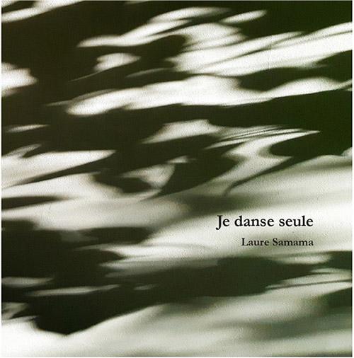 Couverture de Je danse seule de Laure Samama chez Arnaud Bizalion Editeur 2021. © Laure Samama.